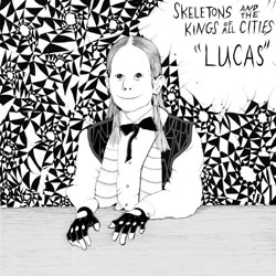 Okładka Skeletons and The Kings Of All Cities - Lucas