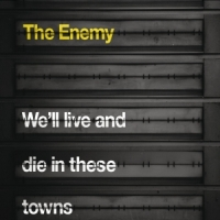 Okładka The Enemy - We'll Live And Die In These Towns