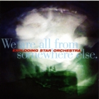 Okładka Exploding Star Orchestra - We Are All From Somewhere Else