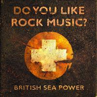 Okładka British Sea Power - Do You Like Rock Music?