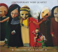 Okładka Contemporary Noise Quartet - Theatre Play Music