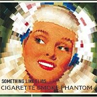 Okładka Something Like Elvis - Cigarette Smoke Phantom