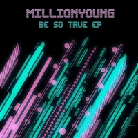 Okładka MillionYoung - Be So True [EP]