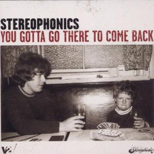 Okładka Stereophonics - You Gotta Go There To Come Back