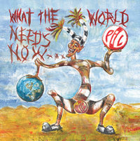 Okładka Public Image Ltd - What The World Needs Now...