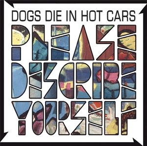 Okładka Dogs Die In Hot Cars - Please Describe Yourself
