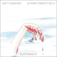 Okładka Bonnie Prince Billy & Matt Sweeney - Superwolf