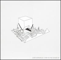 Okładka José González - Stay In The Shade [EP]