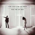 Obrazek pozycja 27. Nick Cave & The Bad Seeds – Push The Sky Away